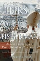 Heirs of the Fisherman: Behind the Scenes of Papal Death and Succession ebook by John-Peter Pham