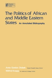 The Politics of African and Middle Eastern States: An Annotated Bibliography ebook by Drabek, Anne Gordon