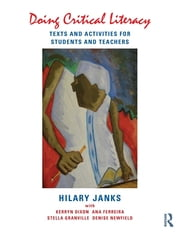 Doing Critical Literacy - Texts and Activities for Students and Teachers ebook by Hilary Janks,Kerryn Dixon,Ana Ferreira,Stella Granville,Denise Newfield