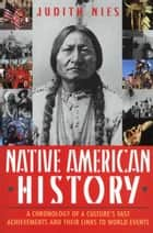 Native American History - A Chronology of a Culture's Vast Achievements and Their Links to World Events ebook by Judith Nies
