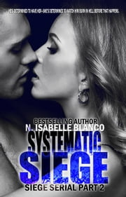 Systematic Siege #2 - Siege Serial, #2 ebook by N. Isabelle Blanco