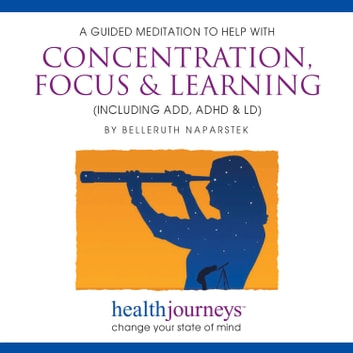 Concentration, Focus & Learning, A - A Meditation to Help with Concentration, Focus & Learning - Including ADD, ADHD & LD audiobook by Belleruth Naparstek