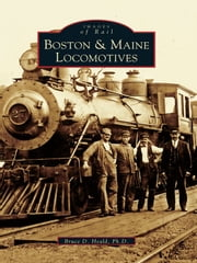 Boston and Maine Locomotives ebook by Bruce D. Heald Ph.D