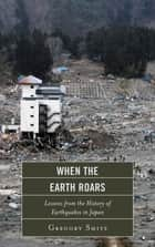 When the Earth Roars ebook by Gregory Smits