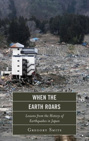 When the Earth Roars - Lessons from the History of Earthquakes in Japan ebook by Gregory Smits