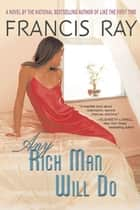 Any Rich Man Will Do - A Novel ebook by Francis Ray