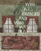 Who Was Changed and Who Was Dead ebook by Barbara Comyns, Brian Evenson