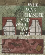 Who Was Changed and Who Was Dead ebook by Barbara Comyns,Brian Evenson