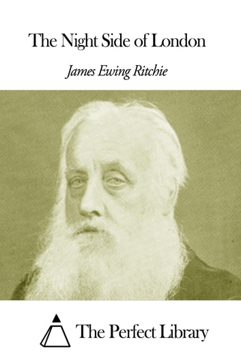 The Night Side of London ebook by James Ewing Ritchie