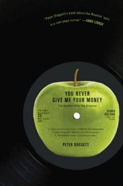 You Never Give Me Your Money - The Beatles After the Breakup ebook by Peter Doggett