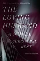 The Loving Husband - A Novel ebook by Christobel Kent