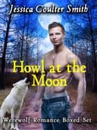 Howl at the Moon (boxed set) ebook by Jessica Coulter Smith
