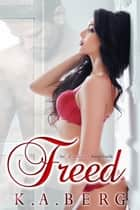 Freed: An Uninhibited Novella - The UnInhibited Series, #3 ebook by K.A. Berg