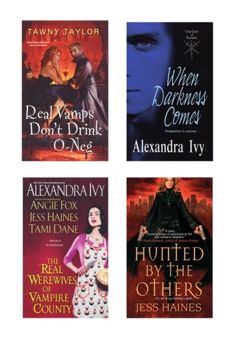 A Vampire Bundle: The Real Werewives of Vampire County, When Darkness Comes, Real Vamps Don't Drink O-Neg, & Hunted by the Others ebook by Alexandra Ivy,Angie Fox,Tawny Taylor,Jess Haines,Tami Dane