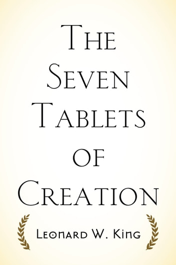 The Seven Tablets of Creation ebook by Leonard W. King