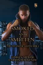 Smoked and Smitten ebook by Carson Mackenzie, Harley McRide