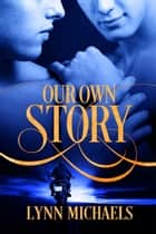 Our Own Story ebook by Lynn Michaels