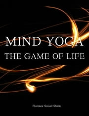 Mind Yoga - The Game of Life ebook by Florence Scovel Shinn