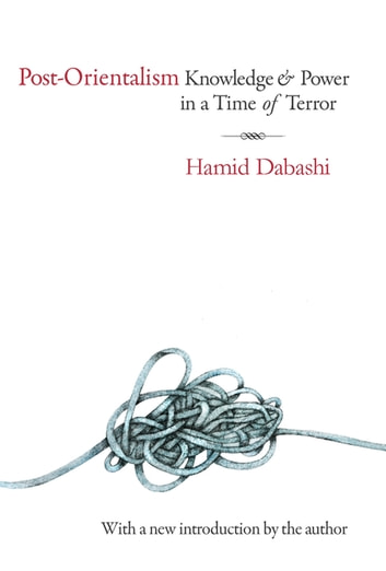 Post-Orientalism - Knowledge and Power in a Time of Terror ebook by Hamid Dabashi