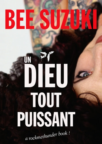 Un Dieu Tout Puissant - A rock me thunder book ! ebook by Bee Suzuki