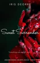 Sweet Surrender - Abandoned Hearts, #3 ebook by Iris Deorre