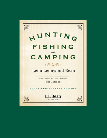 Hunting, Fishing, and Camping - 100th Anniversary Edition ebook by Bill Gorman,wood Leonwood Bean