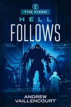Hell Follows - The Fixer, #2 ebook by Andrew Vaillencourt
