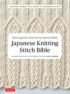 Japanese Knitting Stitch Bible - 260 Exquisite Patterns by Hitomi Shida ebook by Hitomi Shida, Gayle Roehm