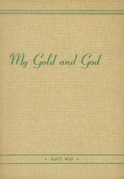 My Gold and God ebook by Earl Wolf