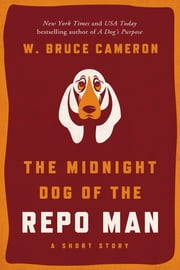 The Midnight Dog of the Repo Man ebook by W. Bruce Cameron