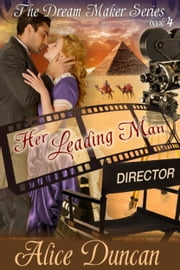 Her Leading Man (The Dream Maker Series, Book 4) - 1900s Historical Romance ebook by Alice Duncan