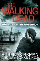 The Fall of the Governor Part One ebook by Jay Bonansinga, Robert Kirkman