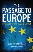 The Passage to Europe - How a Continent Became a Union ebook by Luuk van Middelaar