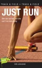 Just Run ebook by Deb Loughead