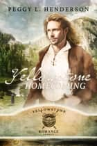 Yellowstone Homecoming - Yellowstone Romance Series, #6 ebook by Peggy L Henderson