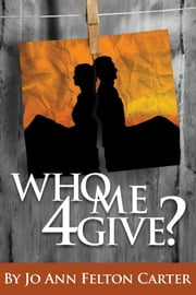 Who Me 4Give? ebook by Jo Ann Carter