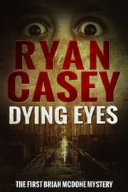 Dying Eyes (Brian McDone Mysteries, #1) ebook by Ryan Casey