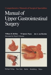 Manual of Upper Gastrointestinal Surgery ebook by William H. ReMine,Floyd E. Hosmer,W. Spencer Payne,Jon A. van Heerden