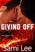 Giving Off Sparks - Aussie Firefighters Ménage Erotic Romantic Comedy ebook by Sami Lee