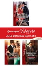 Harlequin Desire July 2016 - Box Set 2 of 2 - Expecting the Rancher's Child\Saying Yes to the Boss\The Renegade Returns ebook by Sara Orwig, Andrea Laurence, Dani Wade