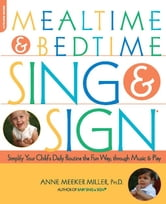 Mealtime and Bedtime Sing & Sign - Learning Signs the Fun Way through Music and Play ebook by Anne Meeker Miller