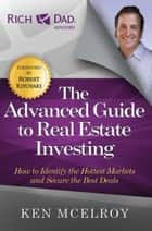 The Advanced Guide to Real Estate Investing ebook by Ken McElroy