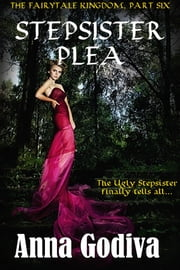 Stepsister Plea - A Retold Fairy Tale ebook by Anna Godiva
