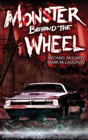 Monster Behind the Wheel ebook by Michael McCarty, Mark McLaughlin