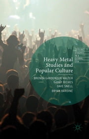 Heavy Metal Studies and Popular Culture ebook by Gabby Riches,Dave Snell,Bryan Bardine,Brenda Gardenour Walter
