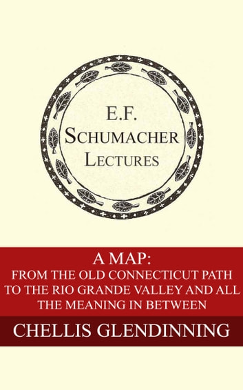 A Map: From the Old Connecticut Path to the Rio Grande Valley and All the Meaning in Between ebook by Chellis Glendinning,Hildegarde Hannum