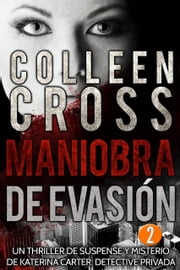 Maniobra de evasión - Episodio 2 - Un thriller de suspense y misterio de Katerina Carter, detective privada, en 6 episodios ebooks by Colleen Cross