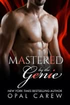 Mastered by the Genie ebook by Opal Carew