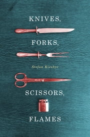 Knives, Forks, Scissors, Flames ebook by Stefan Kiesbye