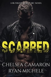 Scarred (Ruthless Rebels MC #3) - Ruthless Rebels MC, #3 ebook by Ryan Michele, Chelesa Camaron